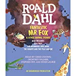 Fantastic Mr. Fox and Other Animal Stories: Includes Esio Trot, The Enormous Crocodile & The Giraffe and the Pelly and Me | Roald Dahl