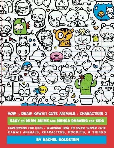 How to Draw Kawaii Cute Animals + Characters 2: Easy to Draw Anime and Manga Drawing for Kids: Cartooning for Kids + Learning How to Draw Super Cute ... Characters, Doodles, & Things (Volume 14) (Cute Anime Animal Kawaii)