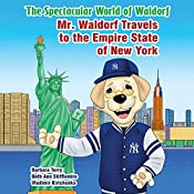Mr. Waldorf Travels to the Empire State of New York: The Spectacular World of Waldorf Series | Beth Ann Stifflemire, Barbara Terry