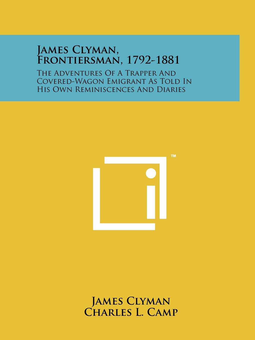 Download James Clyman, Frontiersman, 1792-1881: The Adventures Of A Trapper And Covered-Wagon Emigrant As Told In His Own Reminiscences And Diaries pdf epub