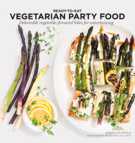 Vegetarian Party Food: Delectable Vegetable-Forward Bites for Entertaining (Ready to Eat) (Easy Party Food)