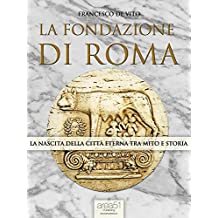 La fondazione di Roma: La nascita della Città Eterna tra mito e storia (Italian Edition)