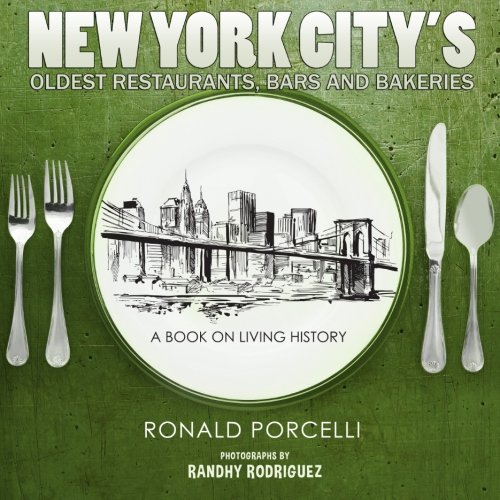 New York City's Oldest Restaurants, Bars and Bakeries: A Book on Living History by Ronald Porcelli