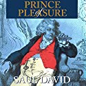 Prince of Pleasure: The Prince of Wales and the Making of the Regency Audiobook by Saul David Narrated by Sam Devereaux