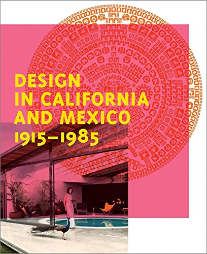- Design in California and Mexico, 1915-1985: Found in Translation