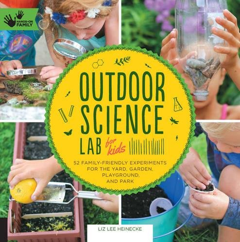 Outdoor Science Lab for Kids: 52 Family-Friendly Experiments for the