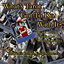 What's Tarot Got to Do With It?: The Fool's Path to Enlightenment Audiobook by Jim Larsen Narrated by Clay Lomakayu