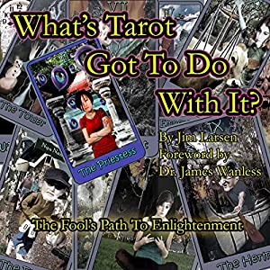 What's Tarot Got to Do With It?: The Fool's Path to Enlightenment Hörbuch