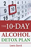 The 10-Day Alcohol Detox Plan: Stop Drinking Easily & Safely (Alcohol Recovery)