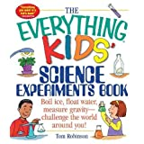 The Everything Kids' Science Experiments Book: Boil Ice, Float Water, Measure Gravity-Challenge the World Around You!