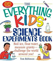 The Everything Kids' Science Experiments Book: Boil Ice, Float Water, Measure Gravity-Challenge the World