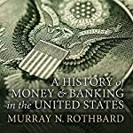 A History of Money and Banking in the United States: The Colonial Era to World War II | Murray N. Rothbard