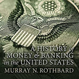 A History of Money and Banking in the United States: The Colonial Era to World War II Audiobook