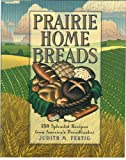 img - for Prairie Home Breads: 150 Splendid Recipes from America's Breadbasket (Non) book / textbook / text book