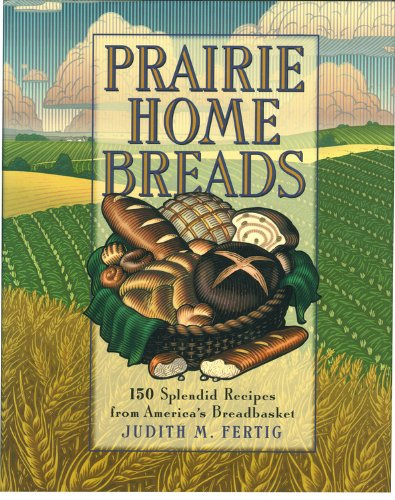 Prairie Home Breads: 150 Splendid Recipes from America's Breadbasket (Non)