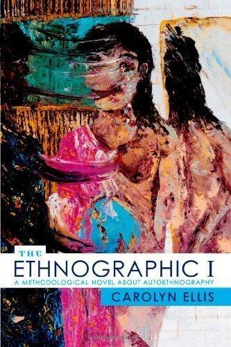 The Ethnographic I: A Methodological Novel about Autoethnography (Ethnographic Alternatives) by Ellis, Carolyn published by AltaMira Press (2003) - Altamira Press