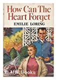 img - for How can the heart forget book / textbook / text book