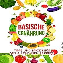 Basische Ernährung: Tipps und Tricks für den Alltag inkl. Rezepte Hörbuch von Silke Juni Gesprochen von: Christoph Spiegel