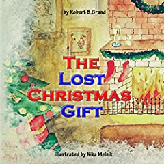 The Lost Christmas Gift : (Children's book about Christmas, Bedtime Story, Picture Books, Ages 4-8, Preschool Books, Kids Book)