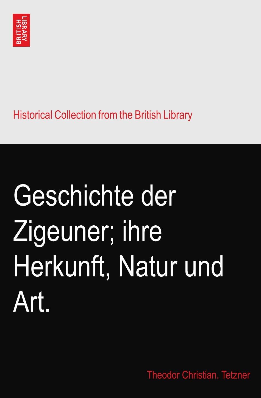 Download Geschichte der Zigeuner; ihre Herkunft, Natur und Art. pdf