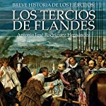 Breve historia de los Tercios de Flandes [Brief history of the Tercios of Flanders] | Antonio José Rodríguez Hernández