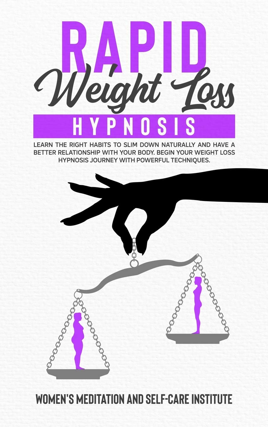 Rapid Weight Loss Hypnosis: Learn the Right Habits to Slim Down Naturally and have a Better Relationship with your Body. Begin Your Weight loss hypnosis Journey with powerful techniques. 1