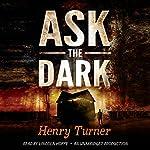 Ask the Dark | Henry Turner