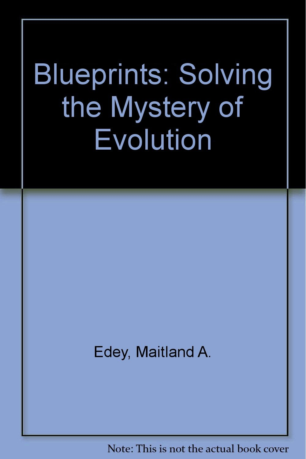 Blueprints: Solving the Mystery of Evolution: Maitland Armstrong ...