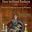 How to Hunt Turkeys with World Champion Preston Pittman Audiobook by John E. Phillips Narrated by John Davenport