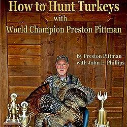 How to Hunt Turkeys with World Champion Preston Pittman