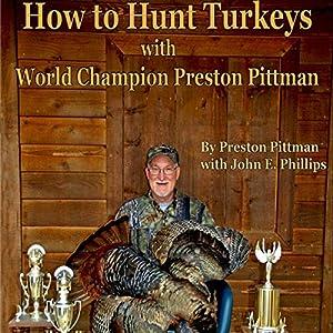 How to Hunt Turkeys with World Champion Preston Pittman Audiobook