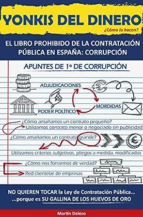 YONKIS DEL DINERO: EL LIBRO PROHIBIDO DE LA CONTRATACIÓN PÚBLICA EN ESPAÑA: CORRUPCIÓN eBook: Delezo, Martín: Amazon.es: Tienda Kindle