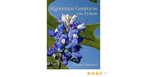 Amazon.com: Algoritmos Genéticos con Python (Spanish Edition) eBook: Clinton Sheppard: Kindle Store