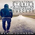 Never Give Up: Motivational Stories of Determination, Perseverance and Success Audiobook by Kevin Johnson Narrated by James H. Kiser