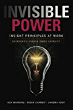 Invisible Power: Insight Principles at Work: Everyone's Hidden Inner Capacity