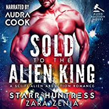 Sold to the Alien King: Alien Auction House, Book 1 Audiobook by Zara Zenia, Starr Huntress Narrated by Audra Cook