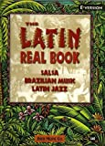 The Latin Real Book: The Best Contemporary & Classic Salsa, Brazilian Music, Latin Jazz (Eb Version)