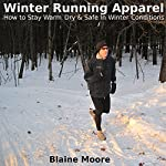 Winter Running Apparel: How to Stay Warm, Dry & Safe in Winter Conditions | Blaine Moore