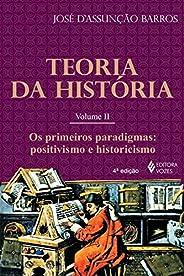 Teoria da História, vol. II: Os primeiros paradigmas: positivismo e historicismo