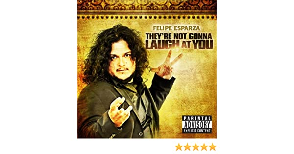 felipe esparza theyre not gonna laugh at you full movie