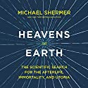 Heavens on Earth: The Scientific Search for the Afterlife, Immortality, and Utopia Audiobook by Dr. Michael Shermer Narrated by David Smalley, Dr. Michael Shermer