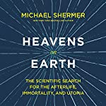 Heavens on Earth: The Scientific Search for the Afterlife, Immortality, and Utopia | Dr. Michael Shermer