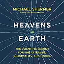Heavens on Earth: The Scientific Search for the Afterlife, Immortality, and Utopia Audiobook by Michael Shermer Narrated by Michael Shermer, David Smalley