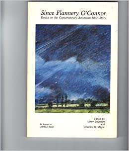 since flannery o connor essays on the contemporary american short  since flannery o connor essays on the contemporary american short story essays in literature loren logsdon charles w er 9780934312066 com
