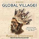Whose Global Village?: Rethinking How Technology Shapes Our World | Ramesh Srinivasan