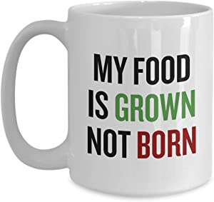 Vegan Coffee Mug - Vegan Gift Idea - Vegan Pride - My Food Is Grown, Not Born - Veganism Present