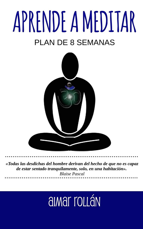 Aprende a meditar: Plan de 8 semanas (Spanish Edition ...