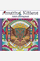 Amazing Kittens: Adult Coloring Book (Stress Relieving doodling Art & Crafts, creative Fun Drawing patterns for grownups & teens relaxation) (Volume 6) Paperback