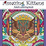Amazing Kittens: Adult Coloring Book (Stress Relieving doodling Art & Crafts, creative Fun Drawing patterns for grownups & teens relaxation) (Volume 6)