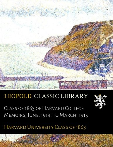 Download Class of 1863 of Harvard College Memoirs; June, 1914, to March, 1915 pdf